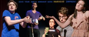 GIVE YOUR ABS A WORKOUT WITH HARVEST IMPROV!