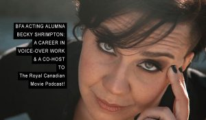 BFA ACTING ALUMNA BECKY SHRIMPTON, A CAREER IN VOICE-OVER WORK & A CO-HOST TO A POPULAR PODCAST: The Royal Canadian Movie Podcast!